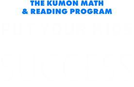 The Kumon Math & Reading Program Put Your Kids on the Path to Lifetime Success