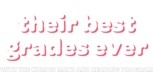 Give your kids their best grades ever with the Kumon Math and Reading Program