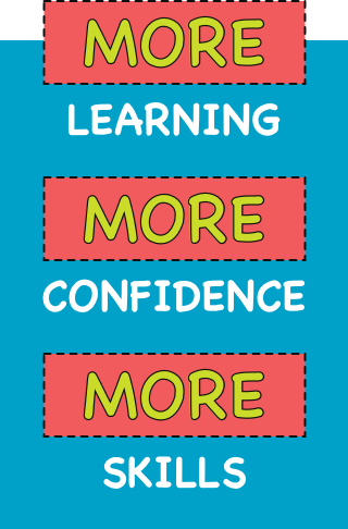 More Learning * More Confidence * More Skills