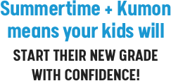 Summertime + Kumon means your kids will start their new grade with confidence!