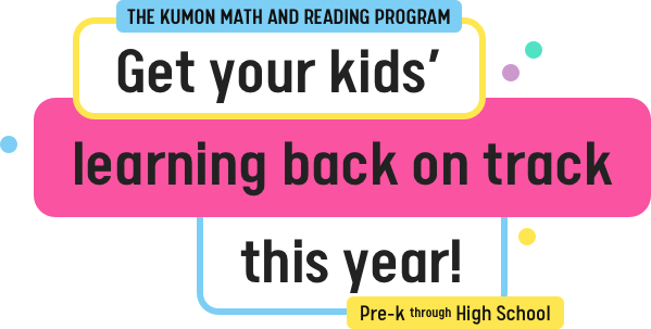 The Kumon Math and Reading Program | Get your kids' learning back on track this year! | Pre-K through high school
