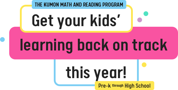 The Kumon Math and Reading Program | Get your kids' learning back on track his year! | Pre-K through high school